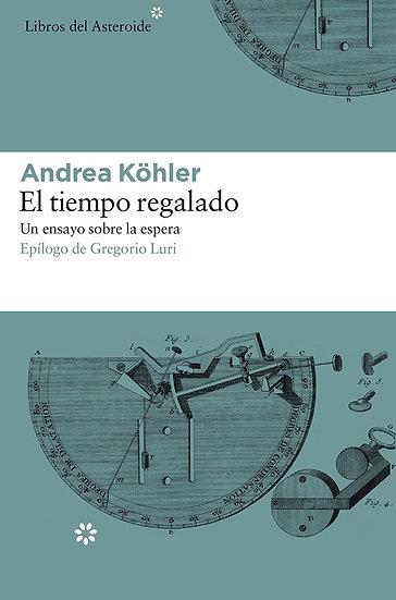 EL TIEMPO REGALADO. KÖHLER, ANDREA