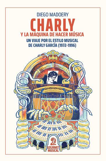 CHARLY Y LA MÁQUINA DE HACER MÚSICA. MADOERY, DIEGO