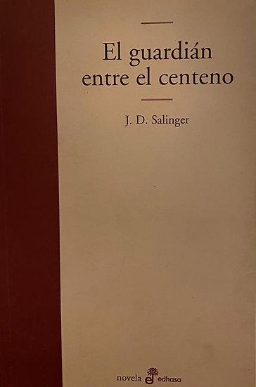 EL GUARDIÁN ENTRE EL CENTENO. SALINGER, J.D.