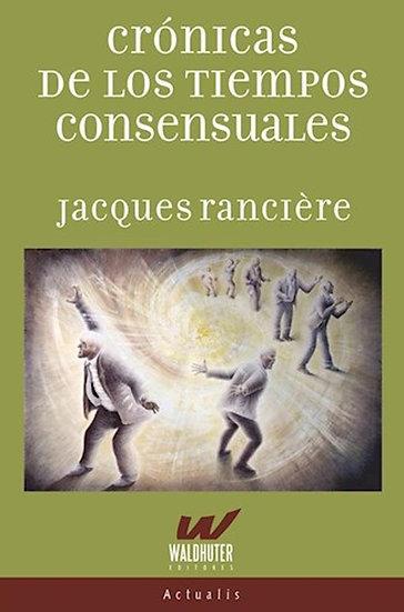 CRÓNICAS DE LOS TIEMPOS CONSENSUALES. RANCIERE, JACQUES