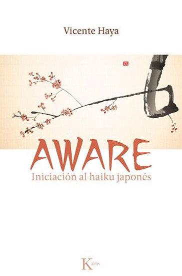 AWARE: INICIACIÓN AL HAIKU JAPONÉS. HAYA, VICENTE
