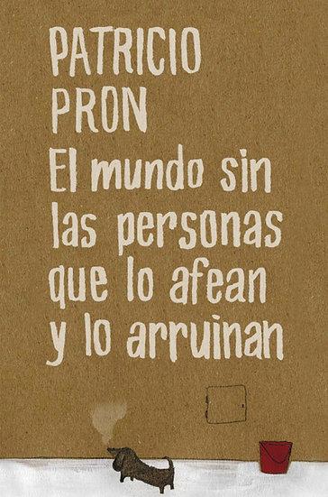 EL MUNDO SIN LAS PERSONAS QUE LO AFEAN Y LO ARRUINAN. PRON, PATRICIO