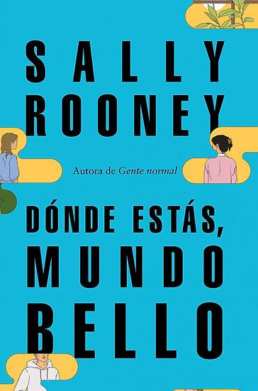 DÓNDE ESTÁS, MUNDO BELLO. ROONEY, SALLY