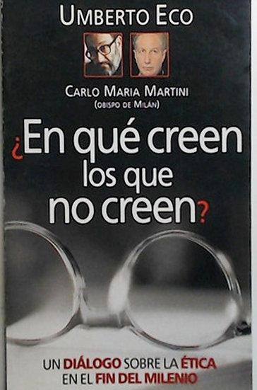 EN QUÉ CREEN LOS QUE NO CREEN. ECO, UMBERTO - MARTINI, C.M.