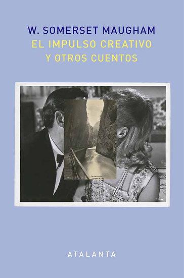 EL IMPULSO CREATIVO Y OTROS CUENTOS. SOMERSET MAUGHAM, W.