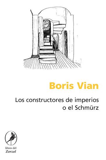 LOS CONSTRUCTORES DE IMPERIOS O EL SCHMÜRZ. VIAN, BORIS