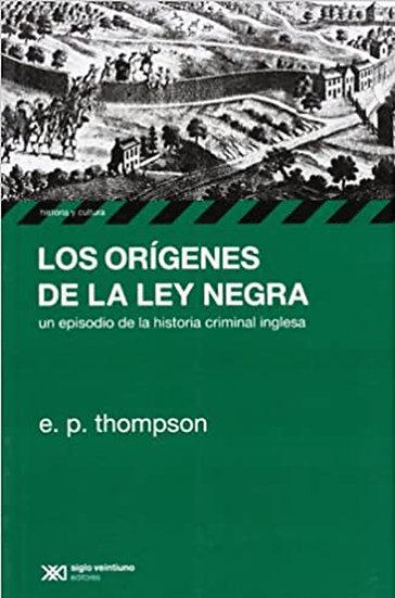LOS ORÍGENES DE LA LEY NEGRA. THOMPSON, E.P.