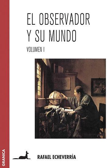 EL OBSERVADOR Y SU MUNDO (VOL.1). ECHEVERRÍA, RAFAEL