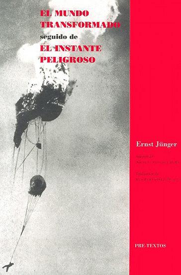 EL MUNDO TRANSFORMADO / EL INSTANTE PELIGROSO. JÜNGER, ERNST