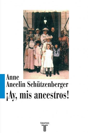 ¡AY, MIS ANCESTROS!. SCHÜTZENBERGER, ANNE