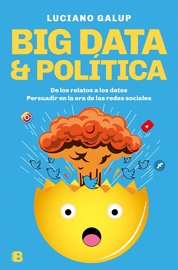 BIG DATA & POLÍTICA. GALUP, LUCIANO