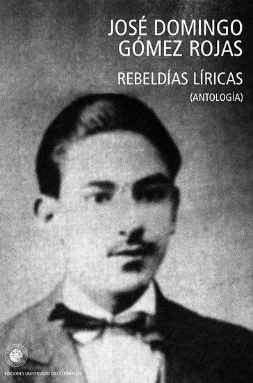 REBELDÍAS LÍRICAS (ANTOLOGÍA). GÓMEZ ROJAS, JOSÉ DOMINGO
