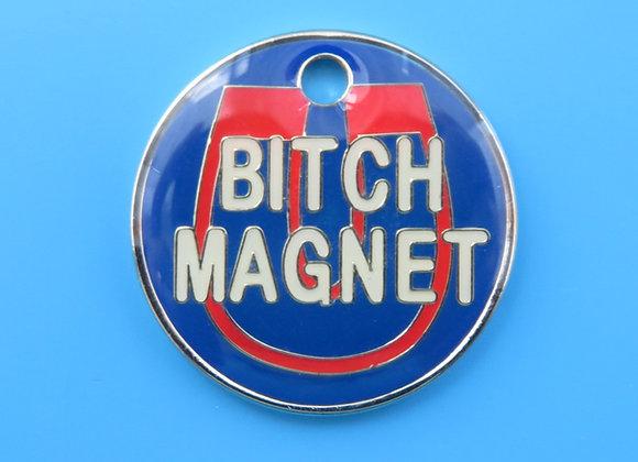 'Bitch Magnet' - Hilarious Dog Tag