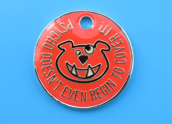 'Psycho doesn't even begin to cover it!' Funny Quote Dog Tag