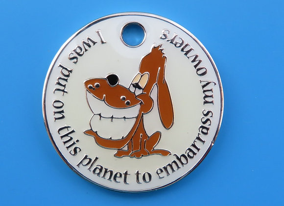 'I was put on this planet to embarrass my owners' Comical Pet Tag