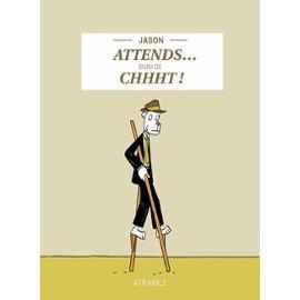 ATTENDS  SUIVI DE CHHHT !