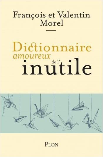 DICTIONNAIRE AMOUREUX DE L'INUTILE