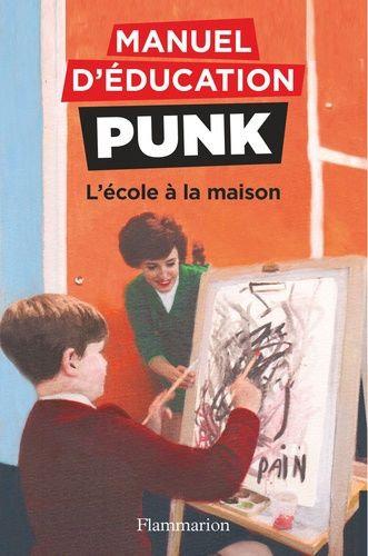 MANUEL D'EDUCATION PUNK - T03 - L'ECOLE A LA MAISON