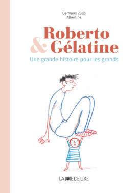 ROBERTO ET GELATINE - UNE GRANDE HISTOIRE POUR LES GRANDS