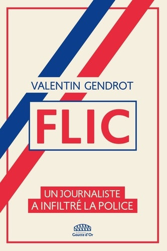 FLIC - UN JOURNALISTE A INFILTRE LA POLICE