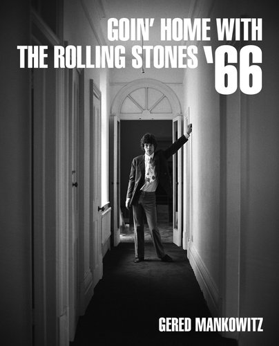 GERED MANKOWITZ GOIN' HOME WITH THE ROLLING STONES 66 /ANGLAIS