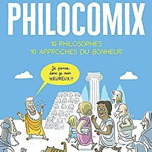 EDITION AUGMENTEE PHILOCOMIX T1 - DIX PHILOSOPHES  DIX APPROCHES DU BONHEUR