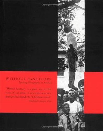 WITHOUT SANCTUARY LYNCHING PHOTOGRAPHY IN AMERICA /ANGLAIS