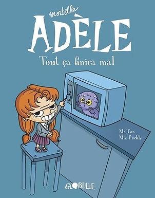 MORTELLE ADELE  TOME 01 - TOUT CA FINIRA MAL