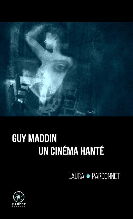 GUY MADDIN  UN CINEMA HANTE