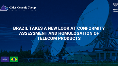 Brazil Takes a New Look at Conformity Assessment and Homologation of Telecom Products