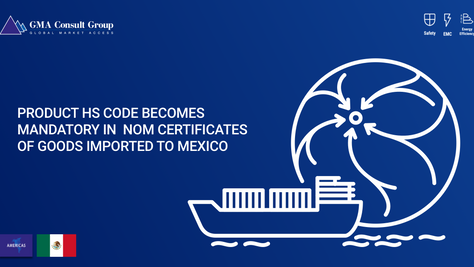 Product HS Code Becomes Mandatory in  NOM Certificates of Goods Imported to Mexico