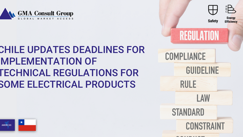 Chile Updates Deadlines for Implementation of Technical Regulations for Some Electrical Products
