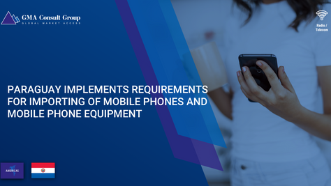 Paraguay Implements Requirements for Importing of Mobile Phones and Mobile Phone Equipment
