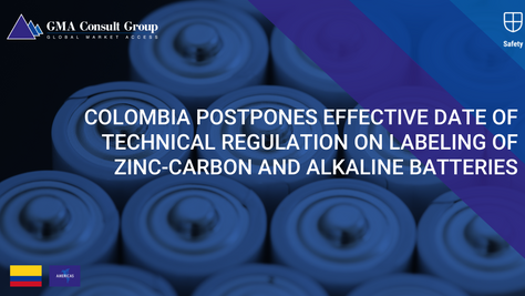Colombia Postpones Effective Date of Technical Regulation on Labeling of Zinc-Carbon and Alkaline Ba