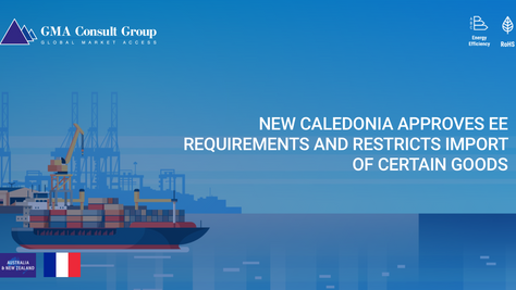 New Caledonia Approves EE Requirements and Restricts Import of Certain Goods