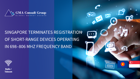 Singapore Terminates Registration of Short-Range Devices Operating in 698–806 MHz Frequency Band