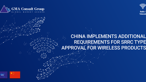 China Implements Additional Requirements for SRRC Type Approval for Wireless Products