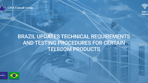 Brazil Updates Technical Requirements and Testing Procedures for Certain Telecom Products