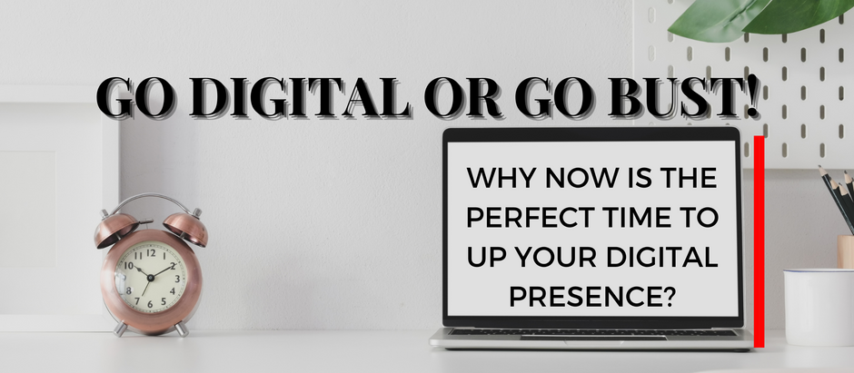 Go digital or go bust! Why now is the perfect time to up your digital presence?