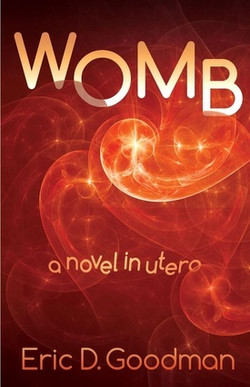 Womb: a novel in utero by Eric D. GoodNan