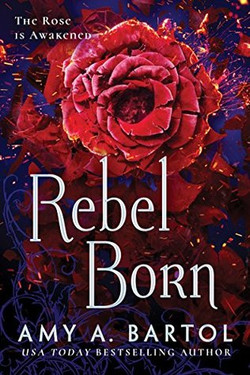 Rebel Born by Amy A. Bartol