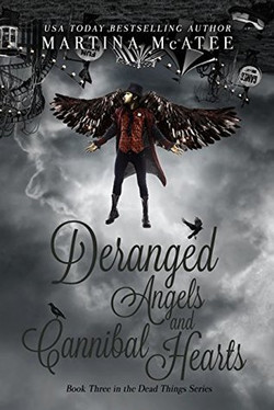 Deranged Angels and Cannibal Hearts by Martina McAtee