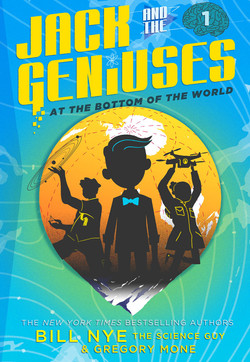 Jack and the Geniuses: At the Bottom of the World by Bill Nye The Science Guy & Gregory