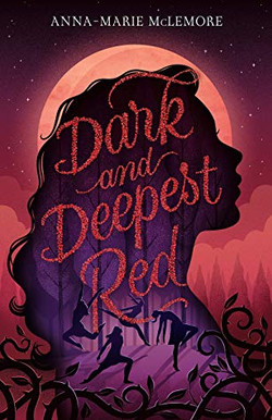 Dark and Deepest Red is Anna-Marie McLemore