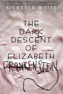 The Dark Descent of Elizabeth Frankenstein by Kirsten White