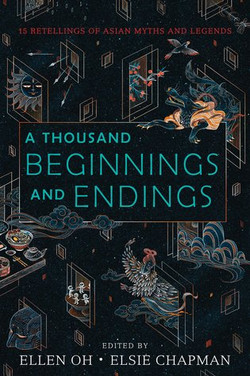 A Thousand Beginnings and Endings edited by Ellen Oh & Elsie Chapman