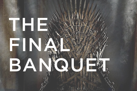 GAME OF THRONES: THE FINAL BANQUET