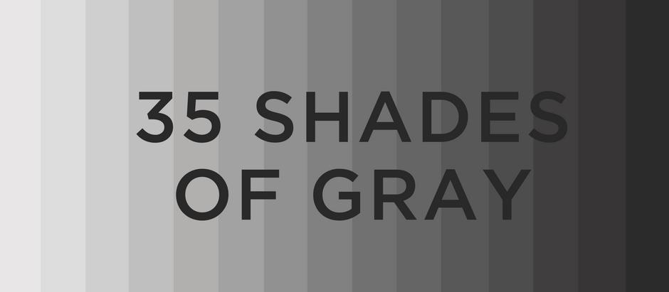 35 SHADES OF GRAY