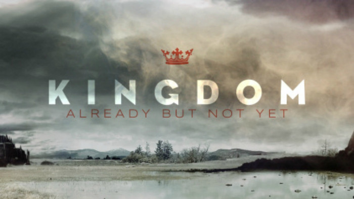 Kingdom: Already, but not Yet!
