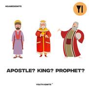 Apostle King Prophet